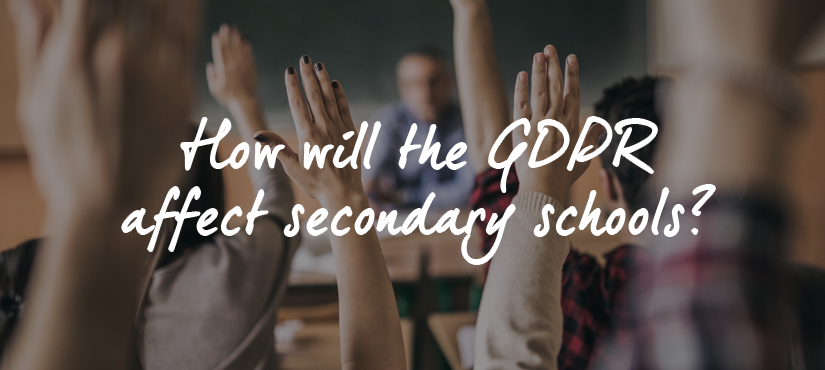 How will the GDPR affect Secondary Schools?