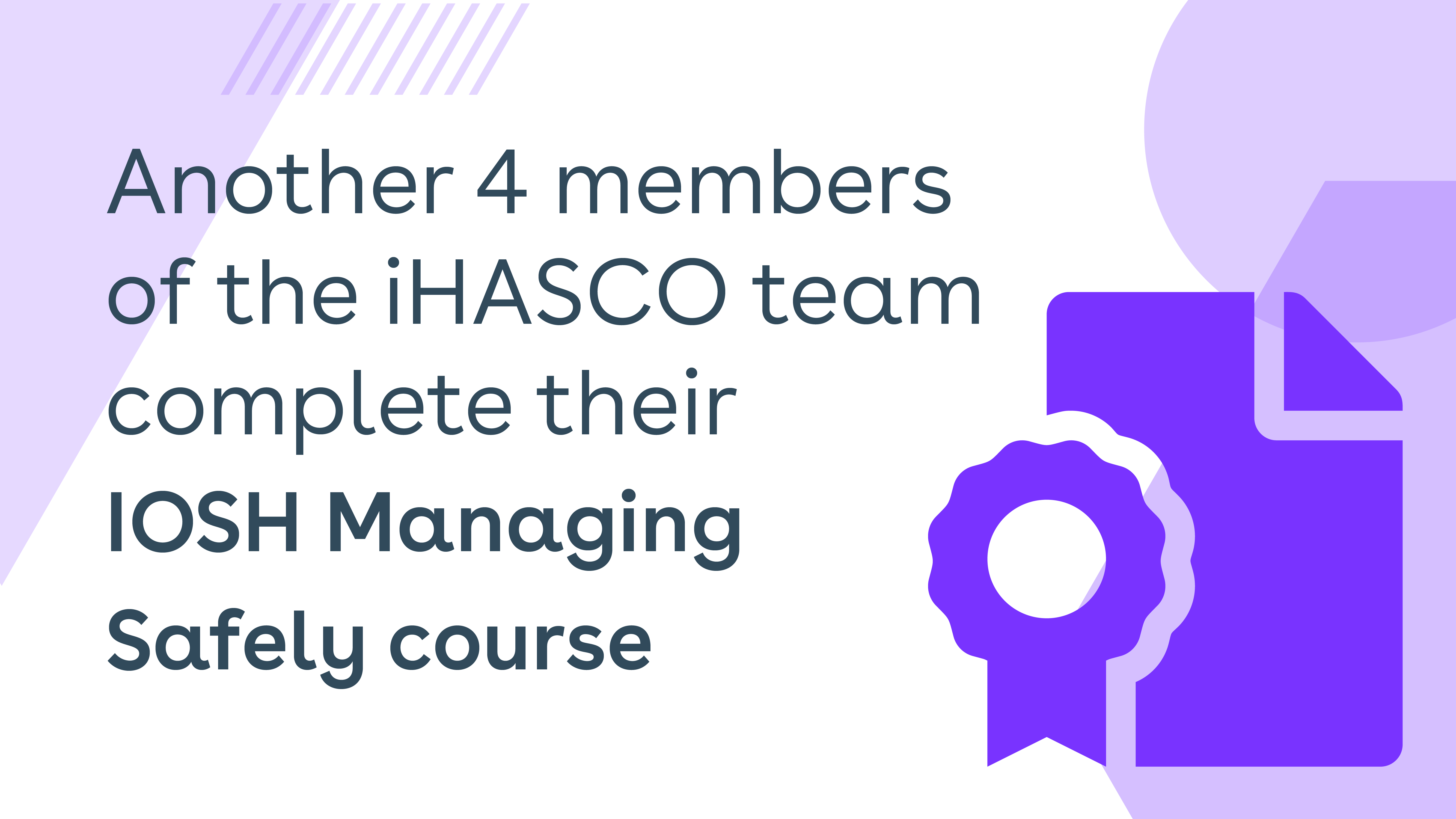 Another 4 members of the iHASCO team complete their IOSH Managing Safely course