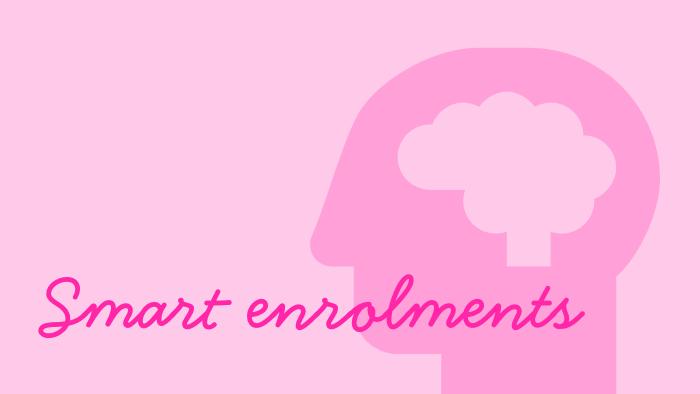 Introducing Smart Enrolments